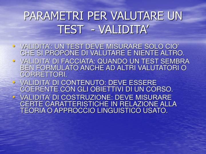 PARAMETRI PER VALUTARE UN TEST  - VALIDITA'