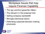 workplace issues that may require forensic capability