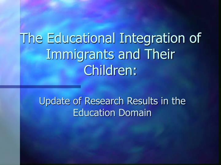 the educational integration of immigrants and their children n.