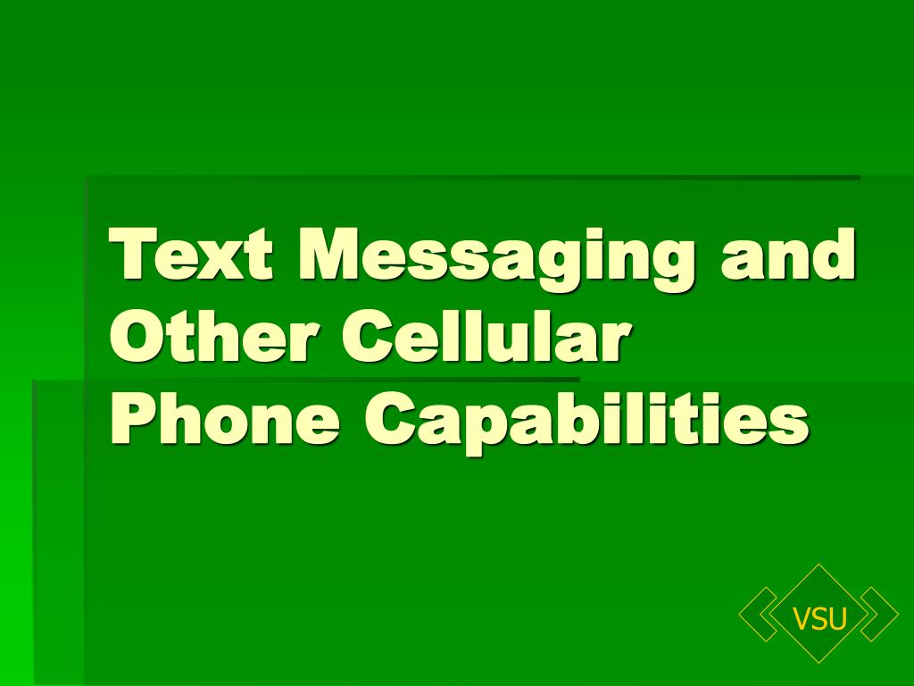 Text Messaging and Other Cellular Phone Capabilities