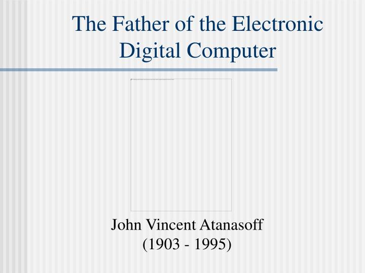 the father of the electronic digital computer n.