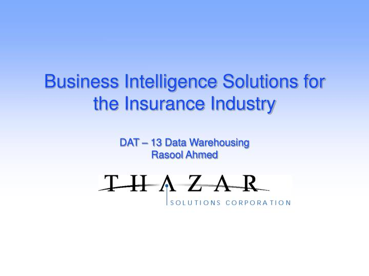 business intelligence solutions for the insurance industry dat 13 data warehousing rasool ahmed n.