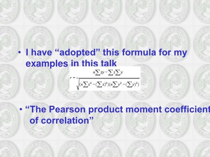 """I have """"adopted"""" this formula for my examples in this talk"""