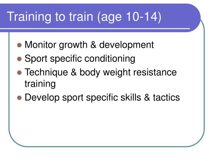 Training to train (age 10-14)