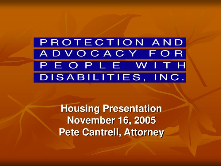 housing presentation november 16 2005 pete cantrell attorney n.