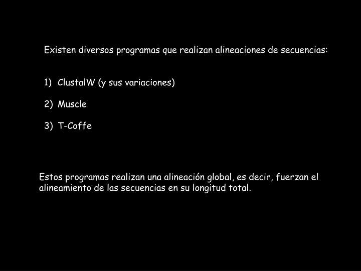 Existen diversos programas que realizan alineaciones de secuencias: