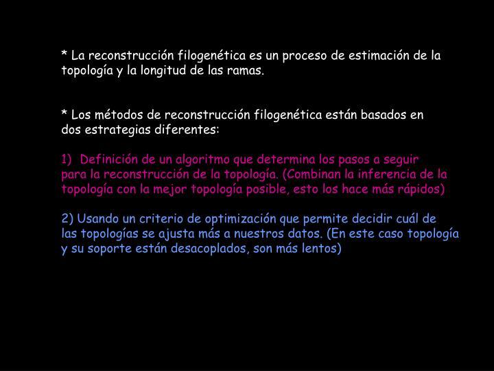 * La reconstrucción filogenética es un proceso de estimación de la