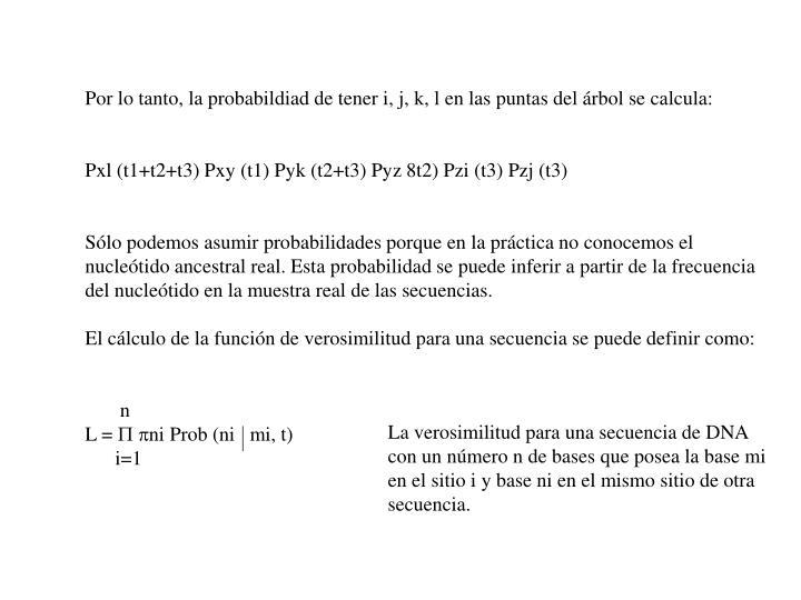 Por lo tanto, la probabildiad de tener i, j, k, l en las puntas del árbol se calcula: