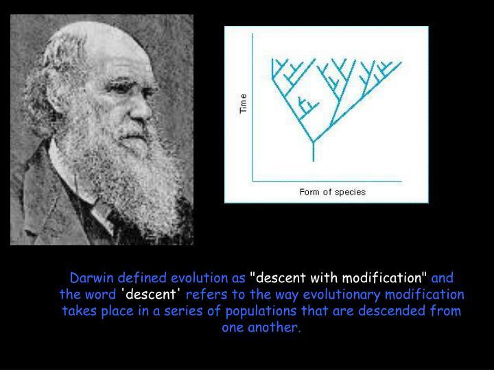 Darwin defined evolution as