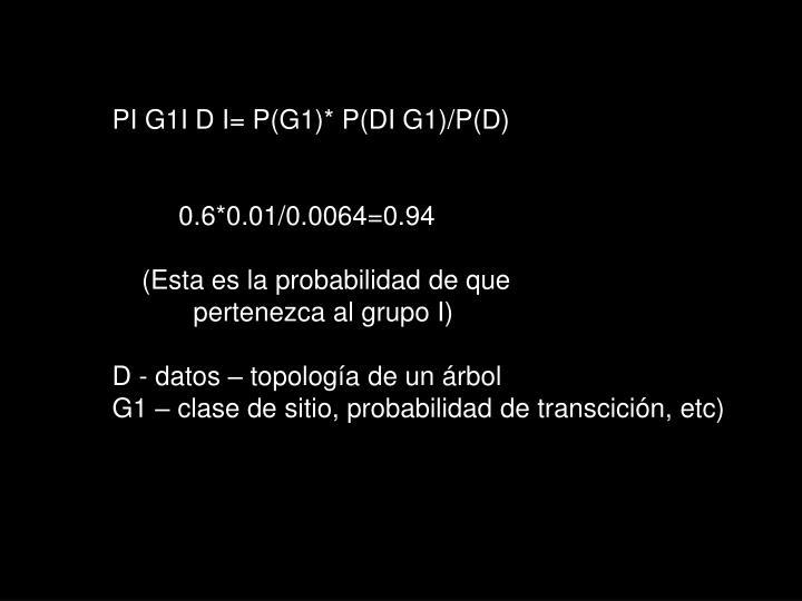 PI G1I D I= P(G1)* P(DI G1)/P(D)