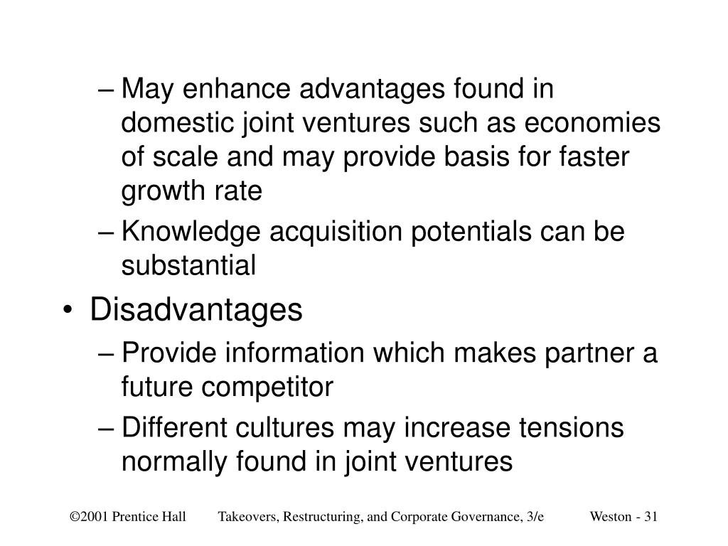 May enhance advantages found in domestic joint ventures such as economies of scale and may provide basis for faster growth rate