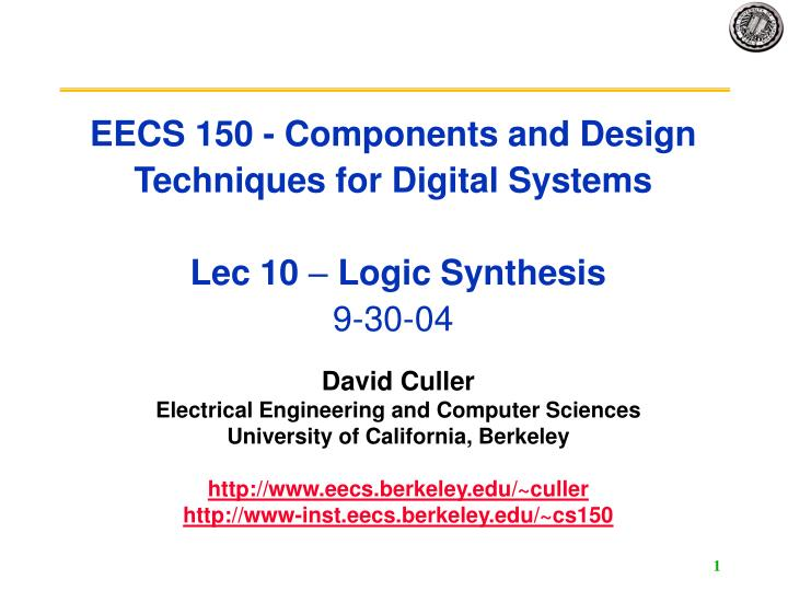 eecs 150 components and design techniques for digital systems lec 10 logic synthesis 9 30 04 n.