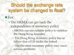 should the exchange rate system be changed to float