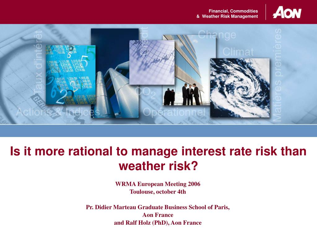 is it more rational to manage interest rate risk than weather risk l.