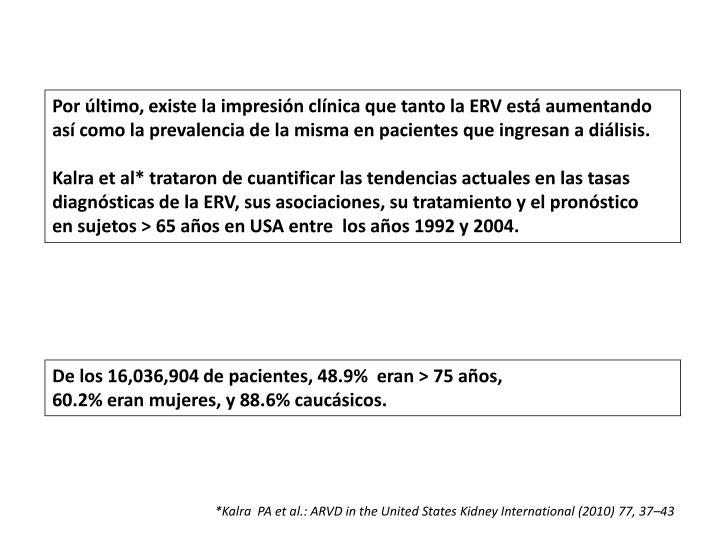 Por último, existe la impresión clínica que tanto la ERV está aumentando así como la p