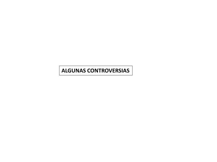 ALGUNAS CONTROVERSIAS