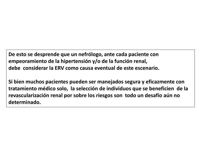 De esto se desprende que un nefrólogo, ante cada paciente con empeoramiento de la hipertensión y/o de la función renal,