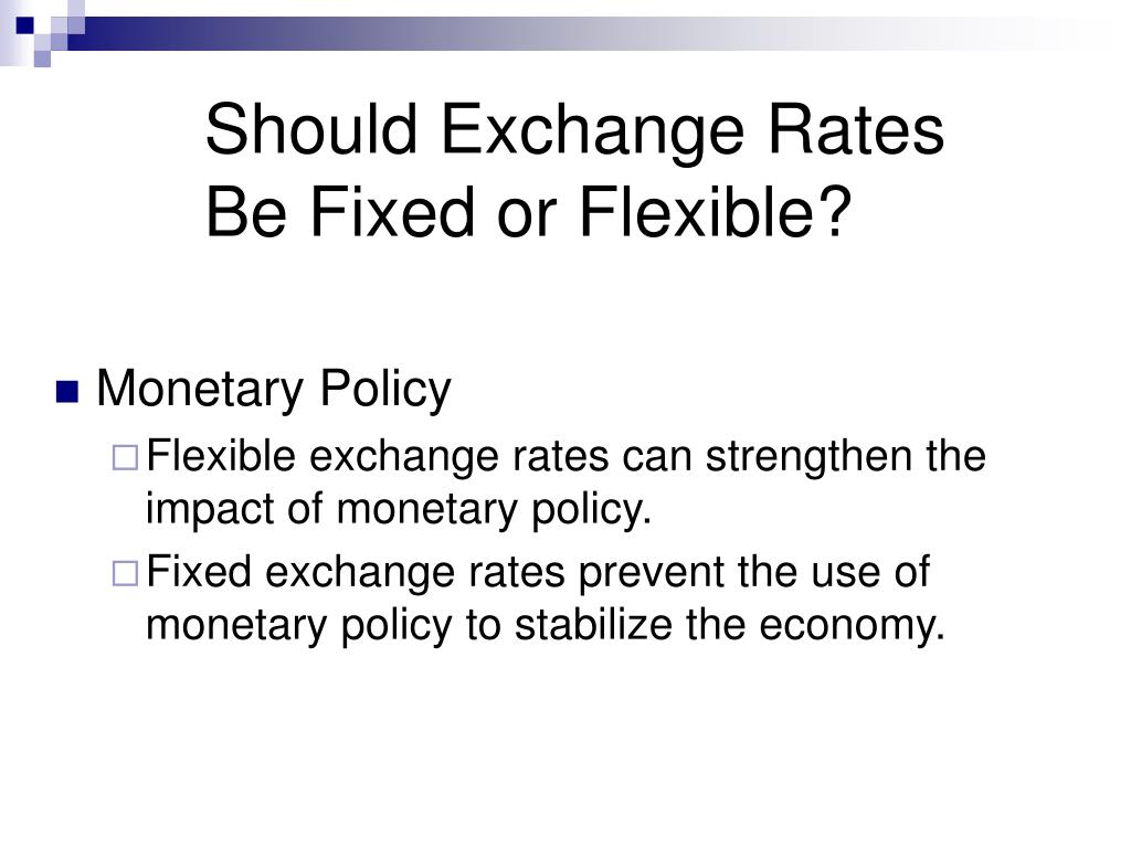 Should Exchange Rates Be Fixed or Flexible?