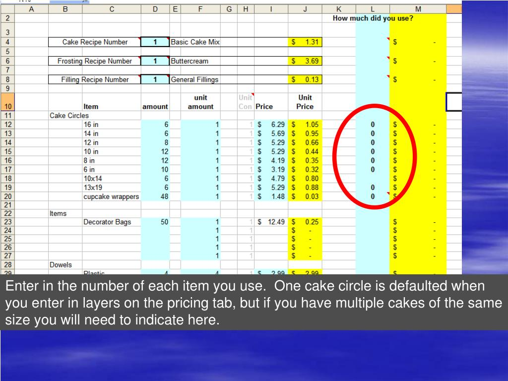 Enter in the number of each item you use.  One cake circle is defaulted when you enter in layers on the pricing tab, but if you have multiple cakes of the same size you will need to indicate here.
