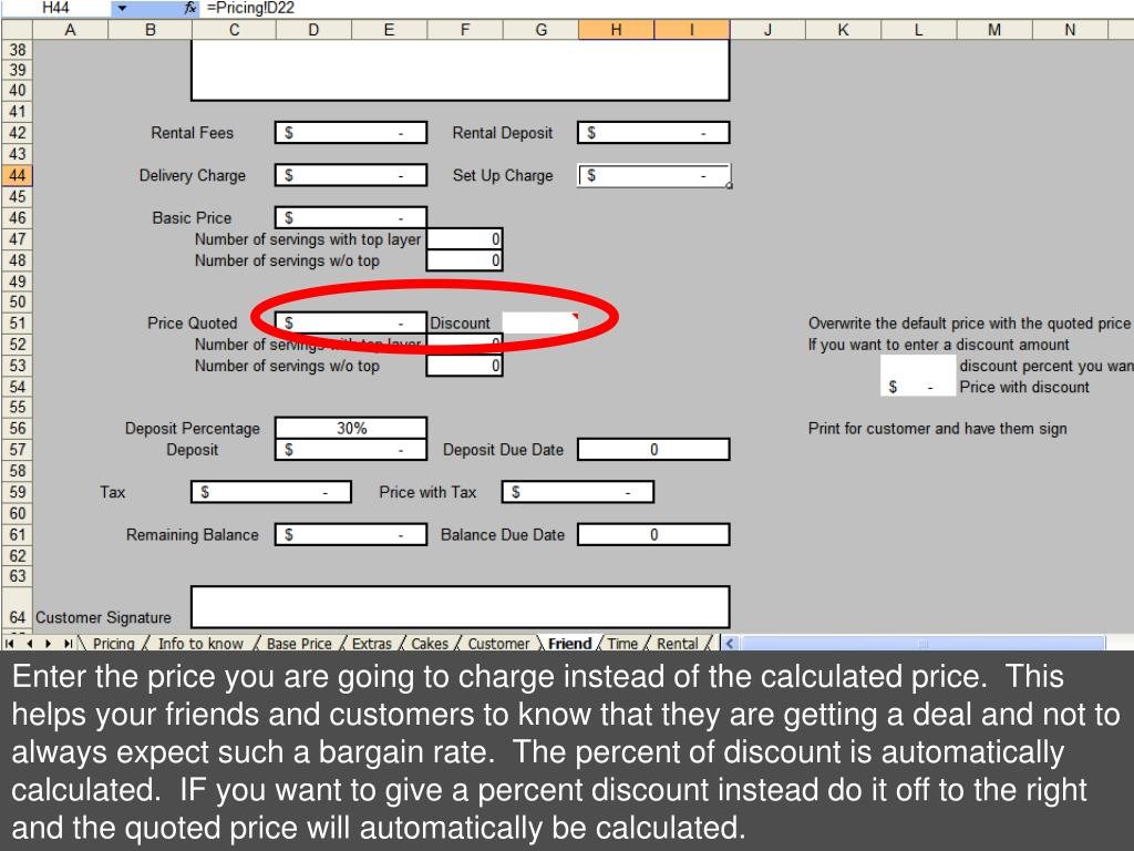 Enter the price you are going to charge instead of the calculated price.  This helps your friends and customers to know that they are getting a deal and not to always expect such a bargain rate.  The percent of discount is automatically calculated.  IF you want to give a percent discount instead do it off to the right and the quoted price will automatically be calculated.