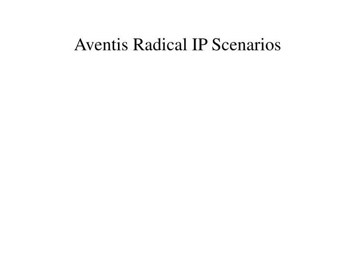 Aventis Radical IP Scenarios