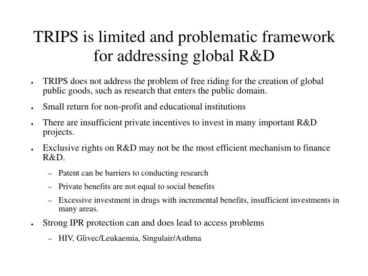 Trips is limited and problematic framework for addressing global r d
