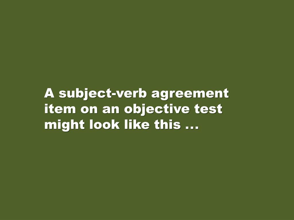 A subject-verb agreement item on an objective test might look like this