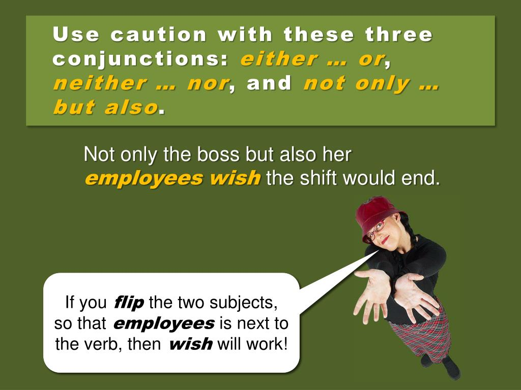 Use caution with these three conjunctions: