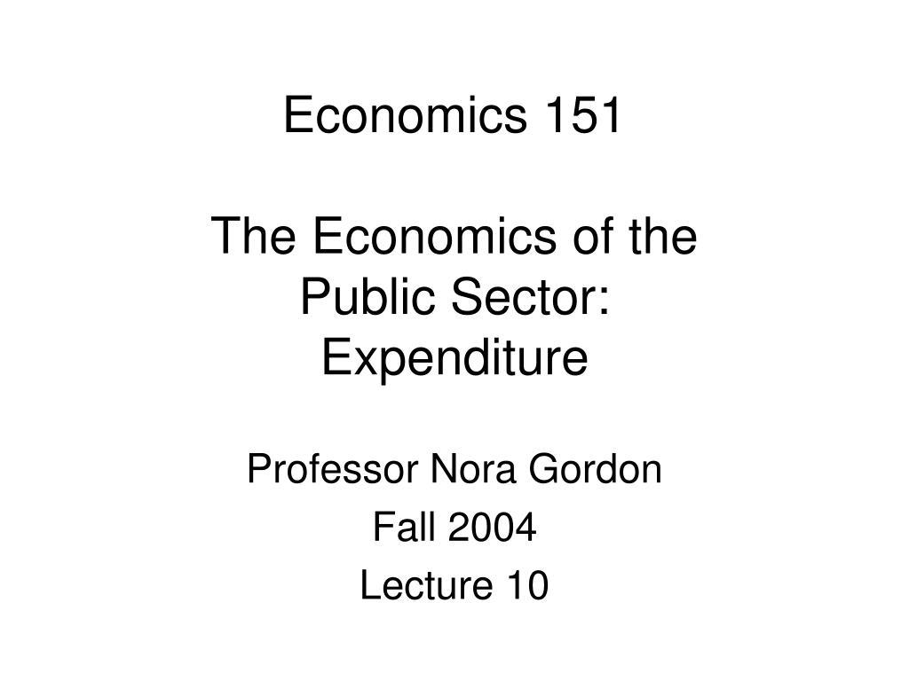 economics 151 the economics of the public sector expenditure l.