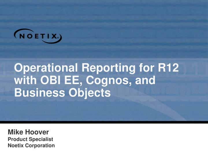 operational reporting for r12 with obi ee cognos and business objects n.