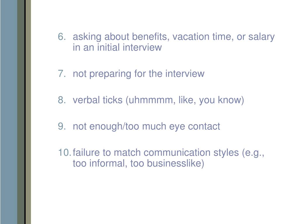 asking about benefits, vacation time, or salary in an initial interview