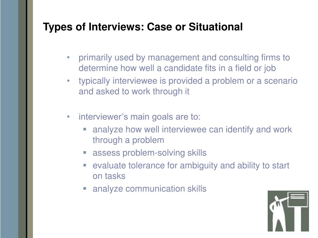 Types of Interviews: Case or Situational