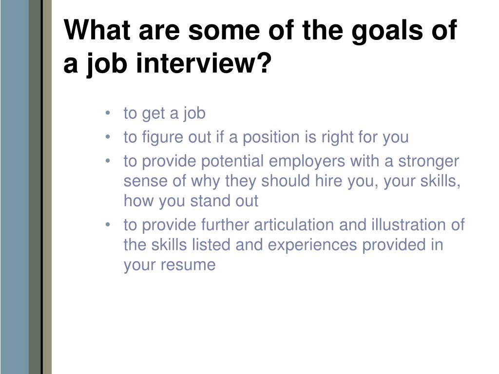 What are some of the goals of a job interview?