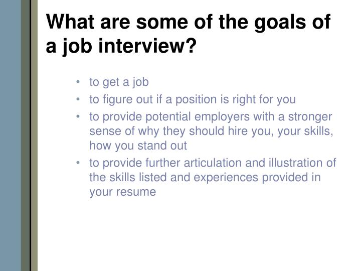 What are some of the goals of a job interview