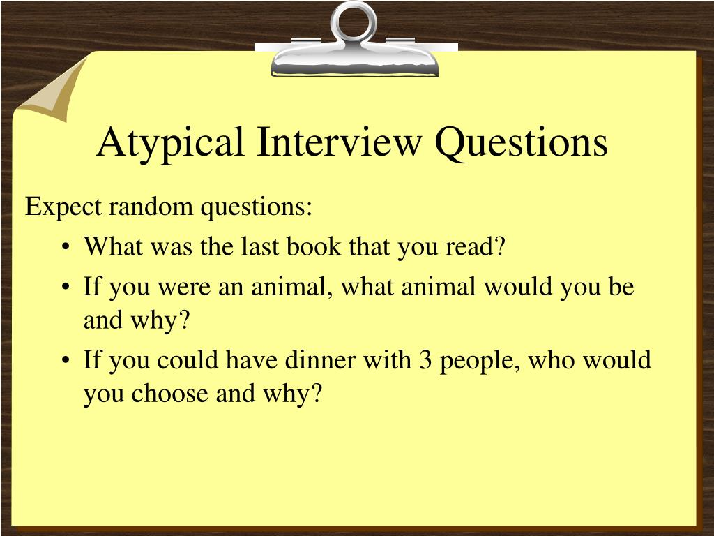 Atypical Interview Questions