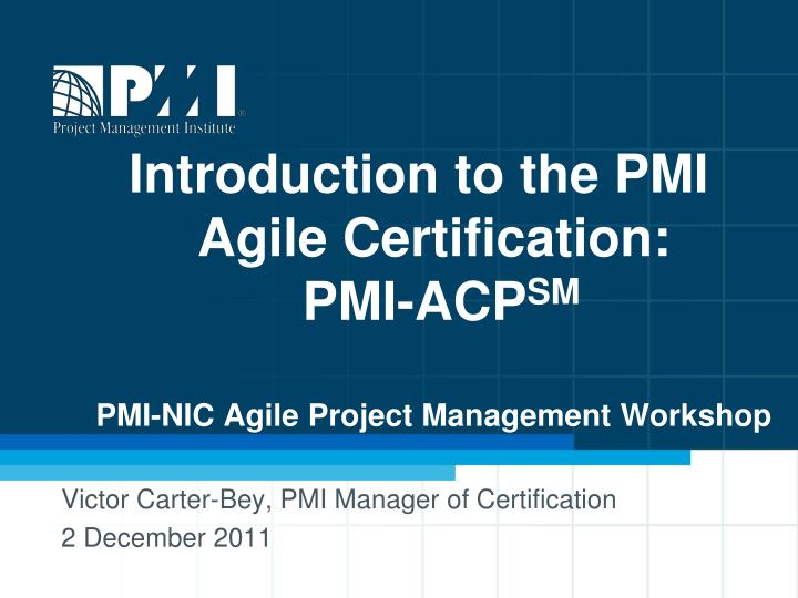 Ppt Introduction To The Pmi Agile Certification Pmi Acp Sm Pmi