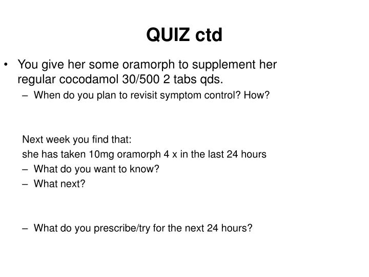 You give her some oramorph to supplement her regular cocodamol 30/500 2 tabs qds.