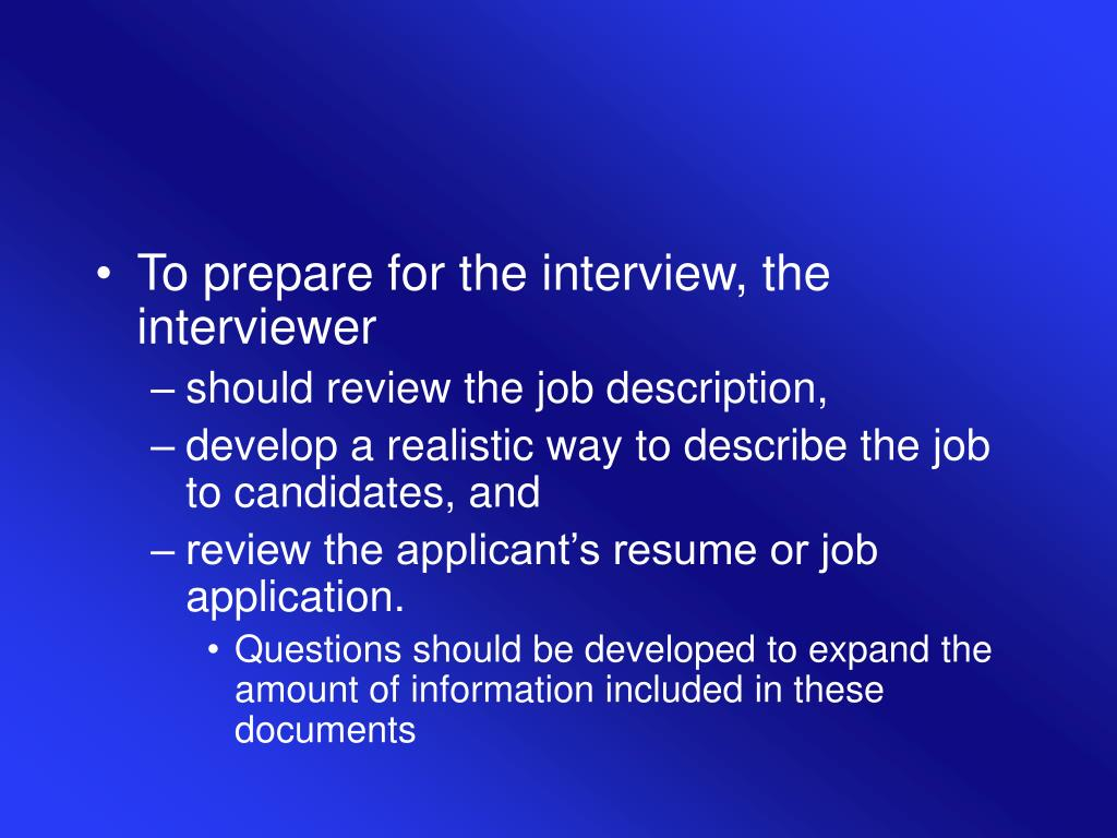 To prepare for the interview, the interviewer