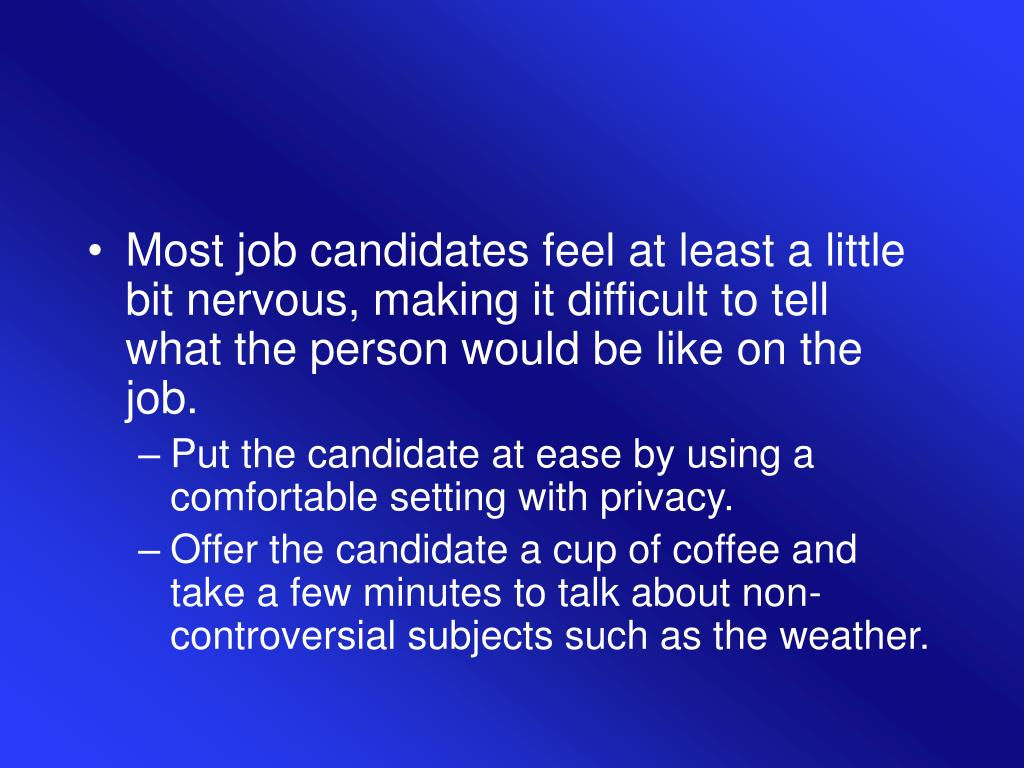 Most job candidates feel at least a little bit nervous, making it difficult to tell what the person would be like on the job.