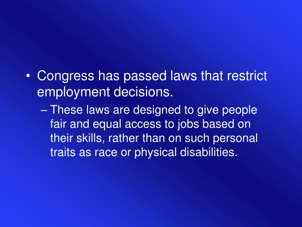 Congress has passed laws that restrict employment decisions.