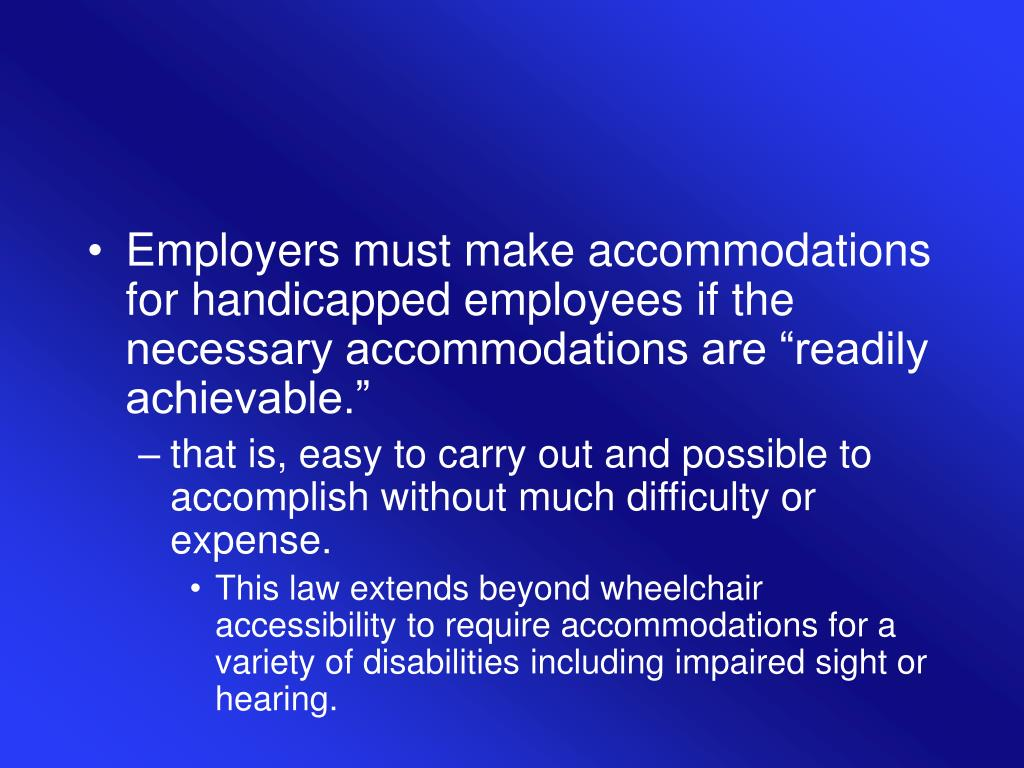 """Employers must make accommodations for handicapped employees if the necessary accommodations are """"readily achievable."""""""