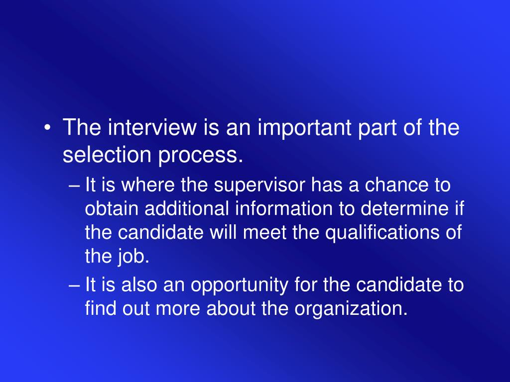The interview is an important part of the selection process.