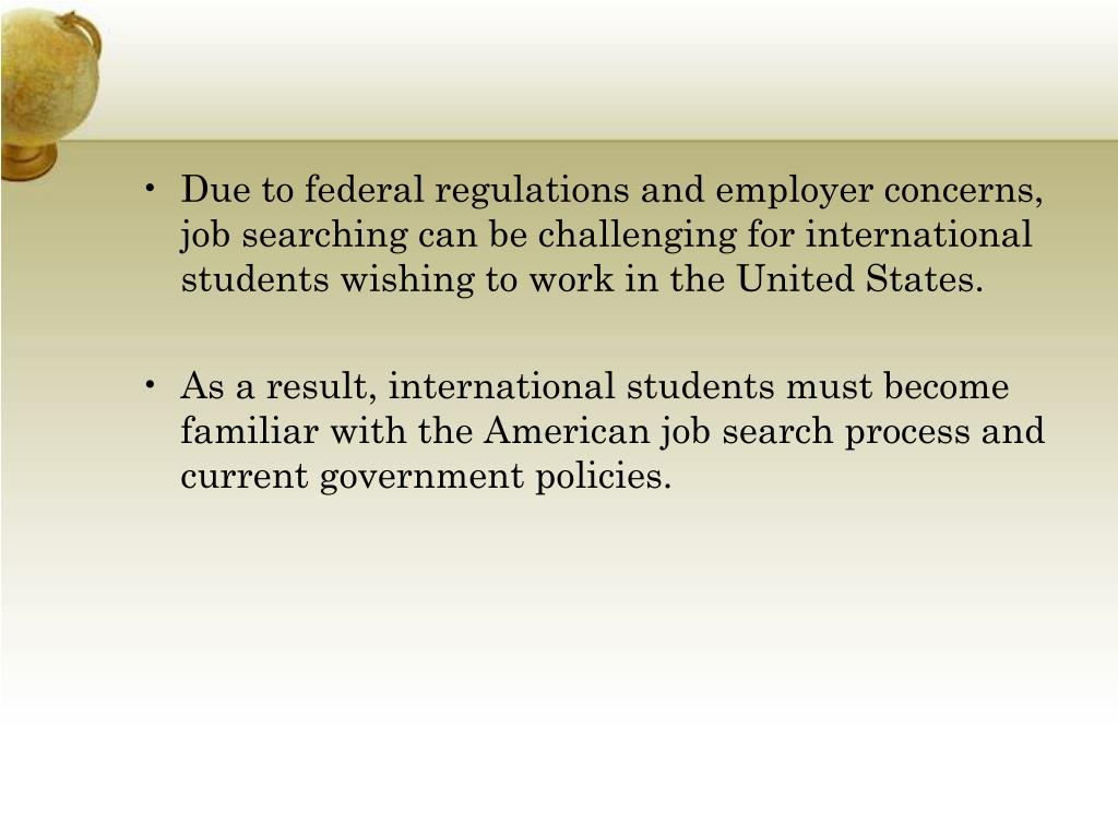 Due to federal regulations and employer concerns, job searching can be challenging for international students wishing to work in the United States.