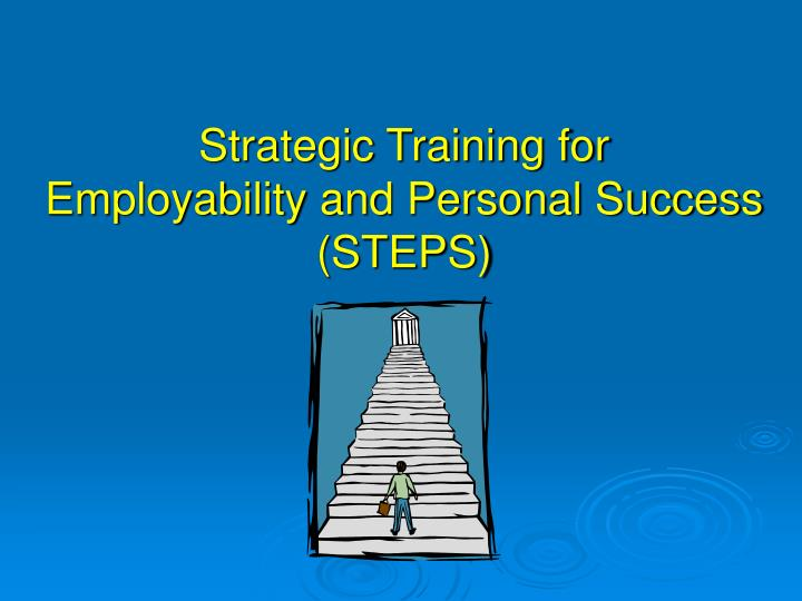 Strategic Training for               Employability and Personal Success