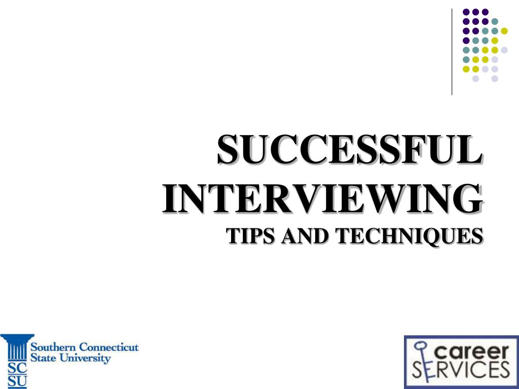 successful interviewing tips and techniques l.