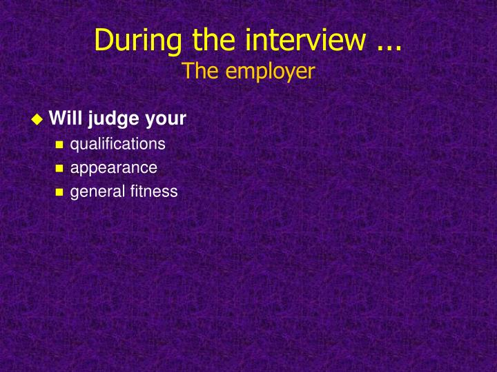 During the interview the employer