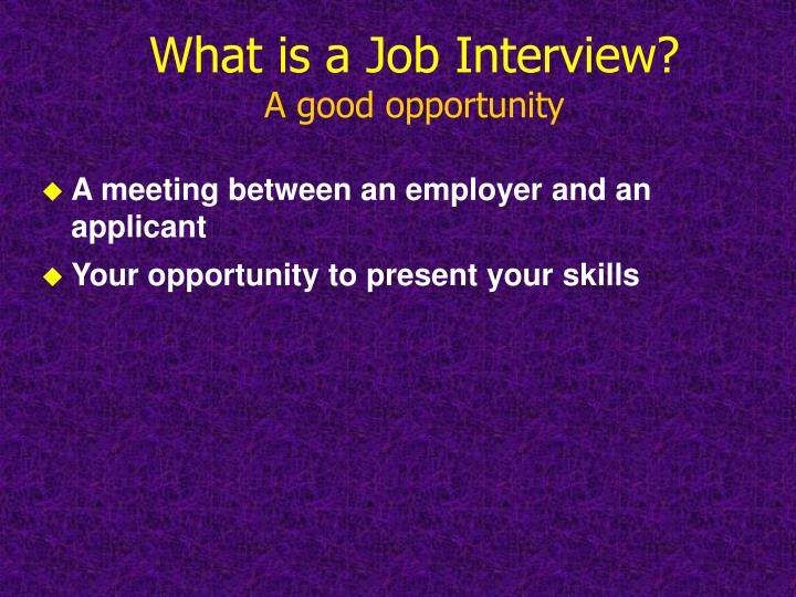 What is a job interview a good opportunity