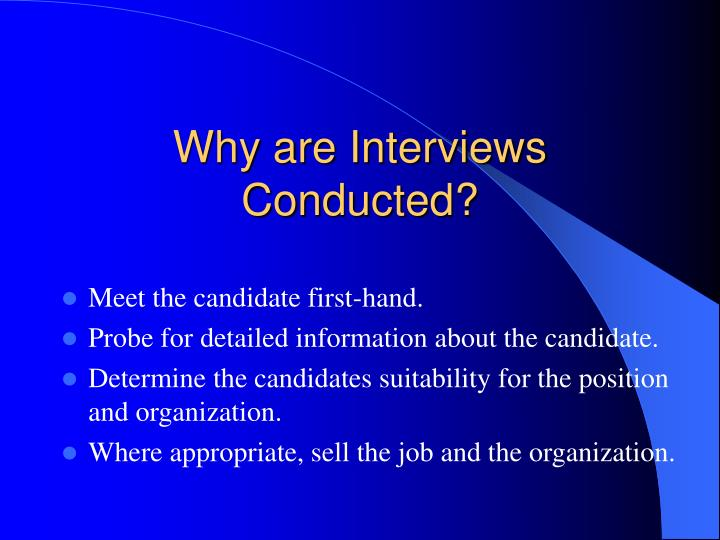 Why are interviews conducted