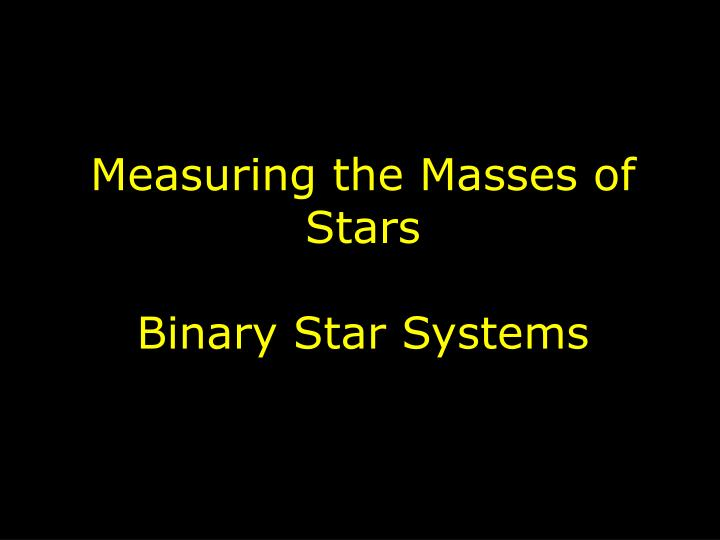 measuring the masses of stars binary star systems n.