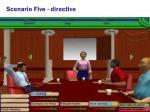 scenario five directive